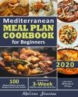 Mediterranean Meal Plan Cookbook for Beginners 2020: 100 Vibrant Kitchen-test Tasty Mediterranean Diet Recipes- An Awesome 3-Week Mediterranean Diet M Cover Image