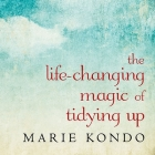 The Life-Changing Magic of Tidying Up Lib/E: The Japanese Art of Decluttering and Organizing Cover Image