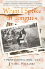 When I Spoke in Tongues: A Pentecostal Girlhood Cover Image