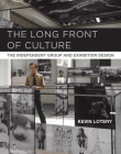 The Long Front of Culture: The Independent Group and Exhibition Design (October Books) Cover Image