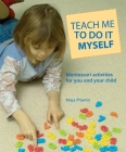 Teach Me to Do It Myself: Montessori Activities for You and Your Child Cover Image