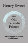 An Old Icelandic Primer: With Grammar, Notes, and Glossary Cover Image