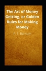The Art of Money Getting, or Golden Rules for Making Money illustrated Cover Image