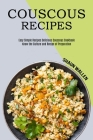 Couscous Recipes: Know the Culture and Recipe of Preparation (Easy Simple Recipes Delicious Couscous Cookbook) Cover Image