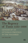 The Regency of Tunis, 1535-1666: Genesis of an Ottoman Province in the Maghreb Cover Image