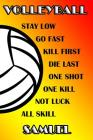 Volleyball Stay Low Go Fast Kill First Die Last One Shot One Kill Not Luck All Skill Samuel: College Ruled Composition Book Cover Image