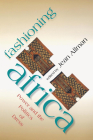 Fashioning Africa: Power and the Politics of Dress (African Expressive Cultures) Cover Image