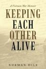 Keeping Each Other Alive: A Vietnam War Memoir Cover Image
