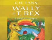 Wally the T. Rex: A Story of Courage Cover Image