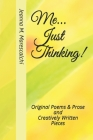 Me...Just Thinking!: Original Poems & Prose and Creatively Written Pieces Cover Image