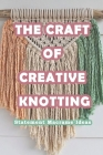The Craft Of Creative Knotting: Statement Macrame Ideas: Step-by-Step Tutorials Cover Image