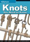 Knots You Need to Know: Easy-To-Follow Guide to the 30 Most Useful Knots Cover Image