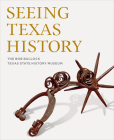 Seeing Texas History: The Bob Bullock Texas State History Museum Cover Image