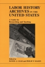 Labor History Archives in the United: States a Guide for Researching and Teaching Cover Image