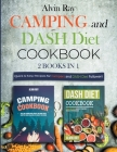 Camping and DASH Diet Cookbook 2 Books in 1: Quick & Easy Recipes for Campers and DASH Diet Followers Cover Image