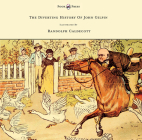 The Diverting History of John Gilpin - Showing How He Went Farther Than He Intended, and Came Home Safe Again - Illustrated by Randolph Caldecott Cover Image