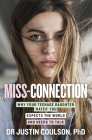 Miss-Connection: Why Your Teenage Daughter 'Hates' You, Expects the World and Needs to Talk Cover Image