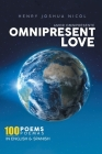 Omnipresent Love Amor Omnipresente (Spanish and English Edition): 100 Poems 100 Poemas In English and Spanish Cover Image