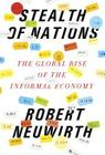 Stealth of Nations: The Global Rise of the Informal Economy Cover Image