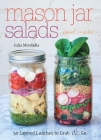 Mason Jar Salads and More: 50 Layered Lunches to Grab & Go Cover Image