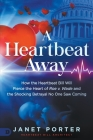 A Heartbeat Away: How the Heartbeat Bill Will Pierce the Heart of Roe V. Wade and the Shocking Betrayal No One Saw Coming Cover Image