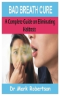 Bad Breath Cure: A Complete Guide on eliminating halitosis Cover Image