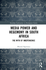 Media Power and Hegemony in South Africa: The Myth of Independence (Routledge Explorations in Development Studies) Cover Image