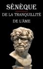 De la tranquillité de l'âme (Sénèque): édition intégrale et annotée Cover Image