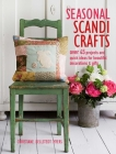 Seasonal Scandi Crafts: Over 45 projects and quick ideas for beautiful decorations & gifts Cover Image
