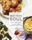 Sweet Potato Soul: 100 Easy Vegan Recipes for the Southern Flavors of Smoke, Sugar, Spice, and Soul : A Cookbook Cover Image