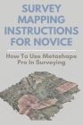 Survey Mapping Instructions For Novice: How To Use Metashape Pro In Surveying: Odone Survey & Mapping Cover Image