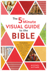 The 5-Minute Visual Guide to the Bible: Time Lines, Photographs, Paintings, and Maps to Enhance Your Understanding of God's Word Cover Image