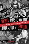 Rebel Music in the Triumphant Empire: Punk Rock in the 1990s United States Cover Image