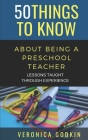 50 Things to Know about Being a Preschool Teacher: Lessons Taught Through Experience Cover Image