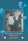 The Light of Evening: A Brief Life of Jack Foley Cover Image