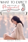 What to Expect When You Are Pregnant: The First-Time Pregnancy Handbook, The Gift of Being A Mother. Discover Pregnancy and Birth as Well As The Postp Cover Image