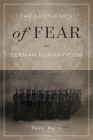 The Aesthetics of Fear in German Romanticism (McGill-Queen's Studies in the History of Ideas #77) Cover Image