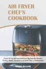 Air Fryer Chef's Cookbook: Cook 50 Varied and Delicious Recipes for Snacks, Poultry, Meals, Desserts and More Like a Professional Cover Image