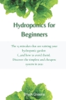 Hydroponics for Beginners: The 15 mistakes that are ruining your hydroponic garden (...and how to avoid them). Discover the simplest and cheapest Cover Image
