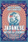 Japanese Myths & Legends: Tales of Heroes, Gods & Monsters (Flame Tree Collector's Editions) Cover Image