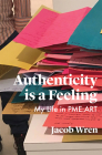 Authenticity Is a Feeling: My Life in Pme-Art Cover Image