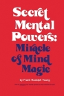 Secret Mental Powers: Miracle of Mind Magic Cover Image