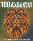 100 Fantastic Animal Mandalas: A Coloring Book for Adults to Relax and Enjoy Cover Image