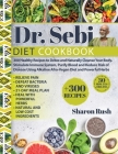 Dr. Sebi: 300 Healthy Recipes to Detox and Naturally Cleanse Your Body. Stimulate Immune System, Purify Blood and Reduce Risk of Cover Image