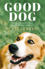 Good Dog: Celebrating Dogs Who Change, and Sometimes Even Save, Our Lives Cover Image
