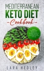 Mediterranean Keto Diet Cookbook: Healthy Mediterranean Recipes in a Ketogenic version, to Eat Well Every Day, Lose Weight Fast and Live Long Cover Image