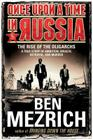 Once Upon a Time in Russia: The Rise of the Oligarchs--A True Story of Ambition, Wealth, Betrayal, and Murder Cover Image
