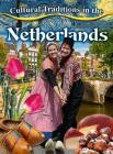 Cultural Traditions in the Netherlands (Cultural Traditions in My World) Cover Image