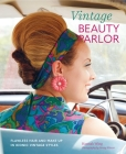 Vintage Beauty Parlor: Flawless hair and make-up in iconic vintage styles Cover Image