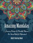 Adult Coloring Book- Amazing Mandalas: Amazing Designs & Beautiful Patterns For Stress-Relief & Relaxation! Cover Image
